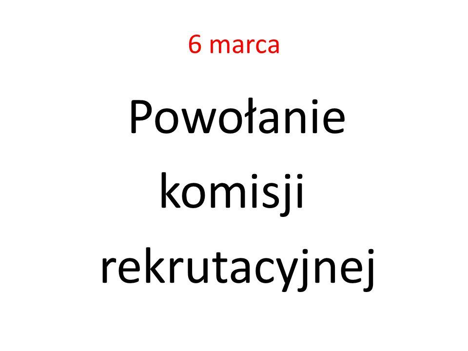 6 marca Powołanie komisji rekrutacyjnej