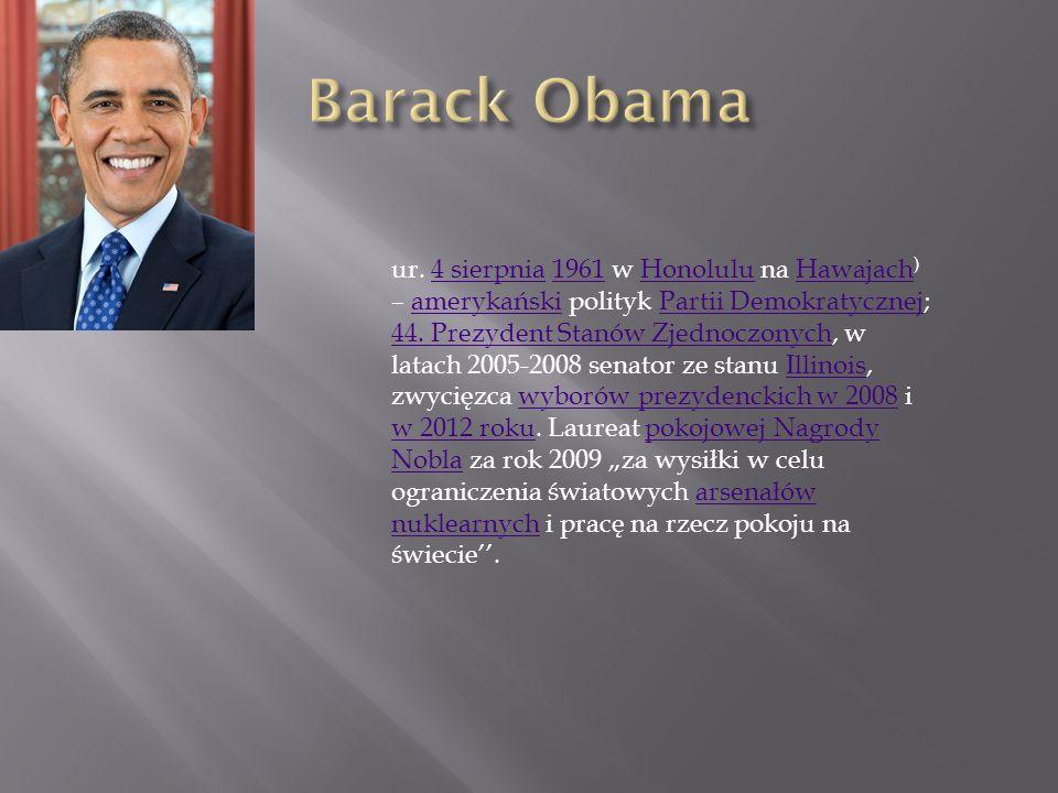ur. 4 sierpnia 1961 w Honolulu na Hawajach ) – amerykański polityk Partii Demokratycznej; 44. Prezydent Stanów Zjednoczonych, w latach 2005-2008 senat