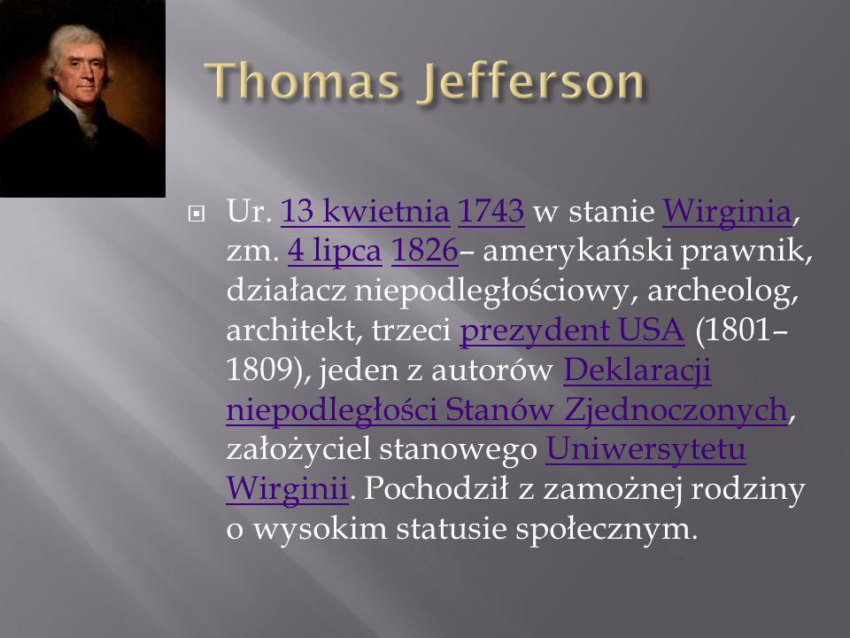  Ur. 13 kwietnia 1743 w stanie Wirginia, zm. 4 lipca 1826– amerykański prawnik, działacz niepodległościowy, archeolog, architekt, trzeci prezydent US