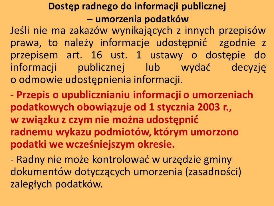 Dostęp radnego do informacji publicznej – umorzenia podatków Jeśli nie ma zakazów wynikających z innych przepisów prawa, to należy informacje udostępnić zgodnie z przepisem art.
