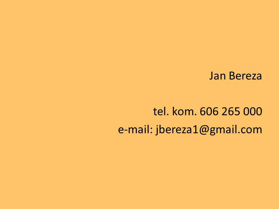 Jan Bereza tel. kom. 606 265 000 e-mail: jbereza1@gmail.com
