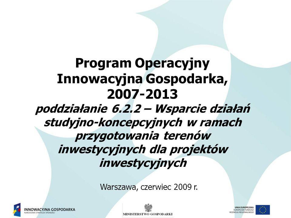 """Zakres prezentacji Uwarunkowania instytucjonalne i ramy prawne interwencji publicznej w ramach Programu Operacyjnego Innowacyjna Gospodarka (PO IG), Poddziałanie 6.2.2 """"Wsparcie działań studyjno-koncepcyjnych w ramach przygotowania terenów inwestycyjnych dla projektów inwestycyjnych Kwalifikowalność wydatków- ramy czasowe i zakres przedmiotowy Warunki udzielenia pomocy Procedura konkursowa"""