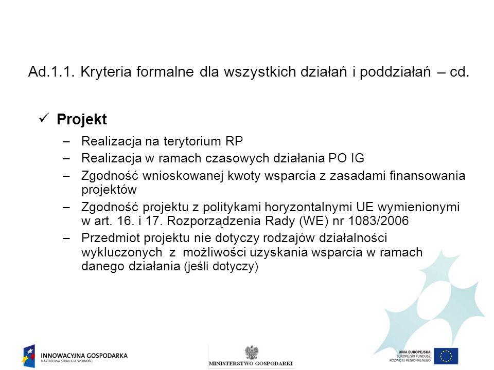 Ad.1.1. Kryteria formalne dla wszystkich działań i poddziałań – cd. Projekt –Realizacja na terytorium RP –Realizacja w ramach czasowych działania PO I