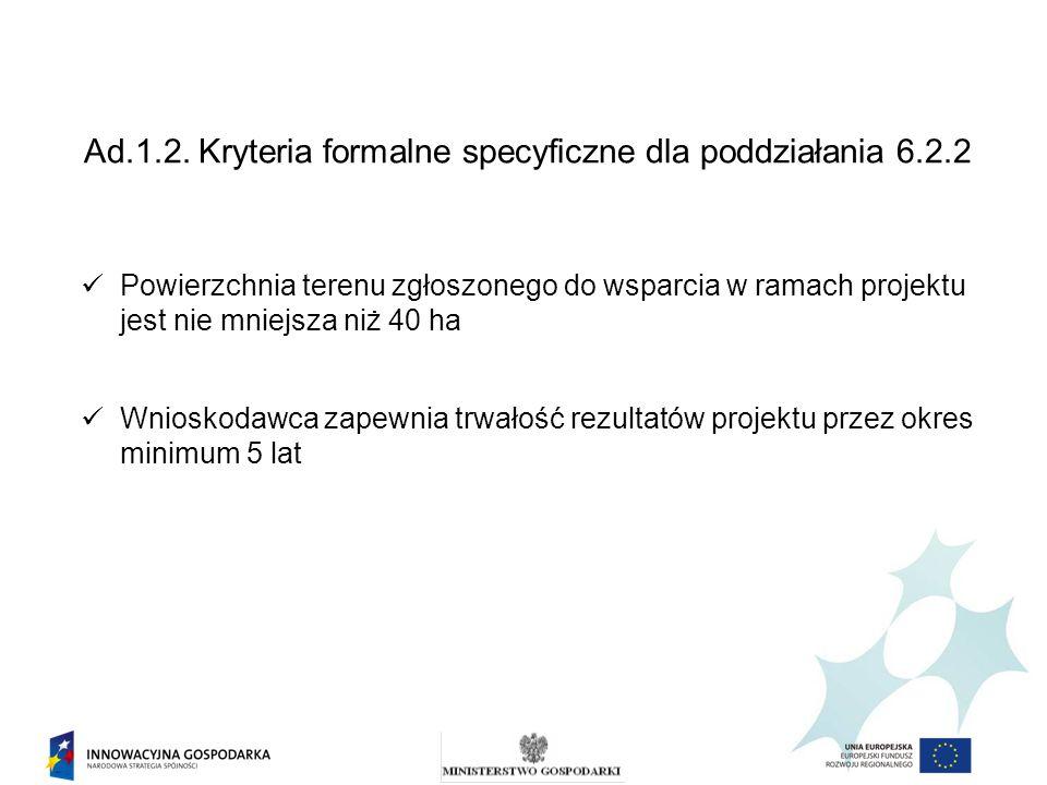 Ad.1.2. Kryteria formalne specyficzne dla poddziałania 6.2.2 Powierzchnia terenu zgłoszonego do wsparcia w ramach projektu jest nie mniejsza niż 40 ha