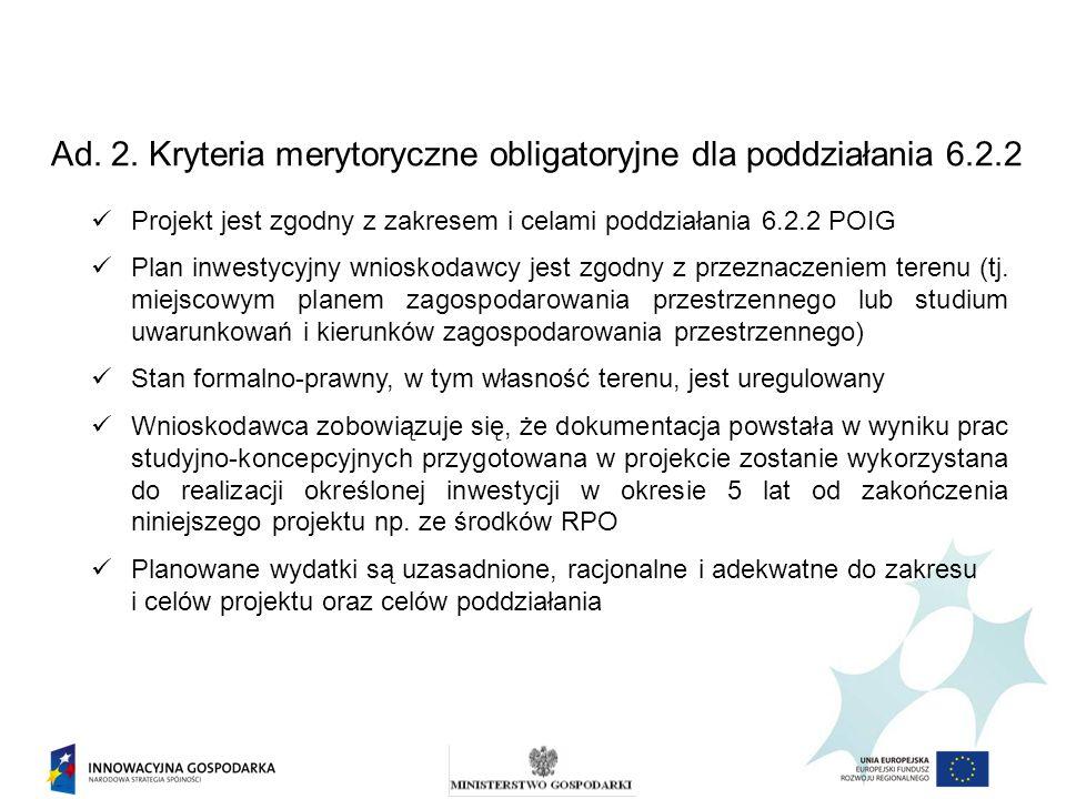 Ad. 2. Kryteria merytoryczne obligatoryjne dla poddziałania 6.2.2 Projekt jest zgodny z zakresem i celami poddziałania 6.2.2 POIG Plan inwestycyjny wn