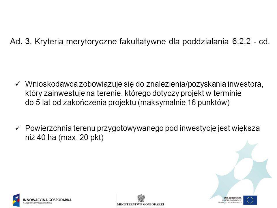 Ad. 3. Kryteria merytoryczne fakultatywne dla poddziałania 6.2.2 - cd. Wnioskodawca zobowiązuje się do znalezienia/pozyskania inwestora, który zainwes