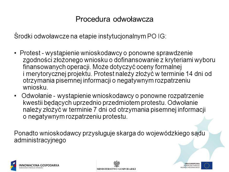 Procedura odwoławcza Środki odwoławcze na etapie instytucjonalnym PO IG: Protest - wystąpienie wnioskodawcy o ponowne sprawdzenie zgodności złożonego