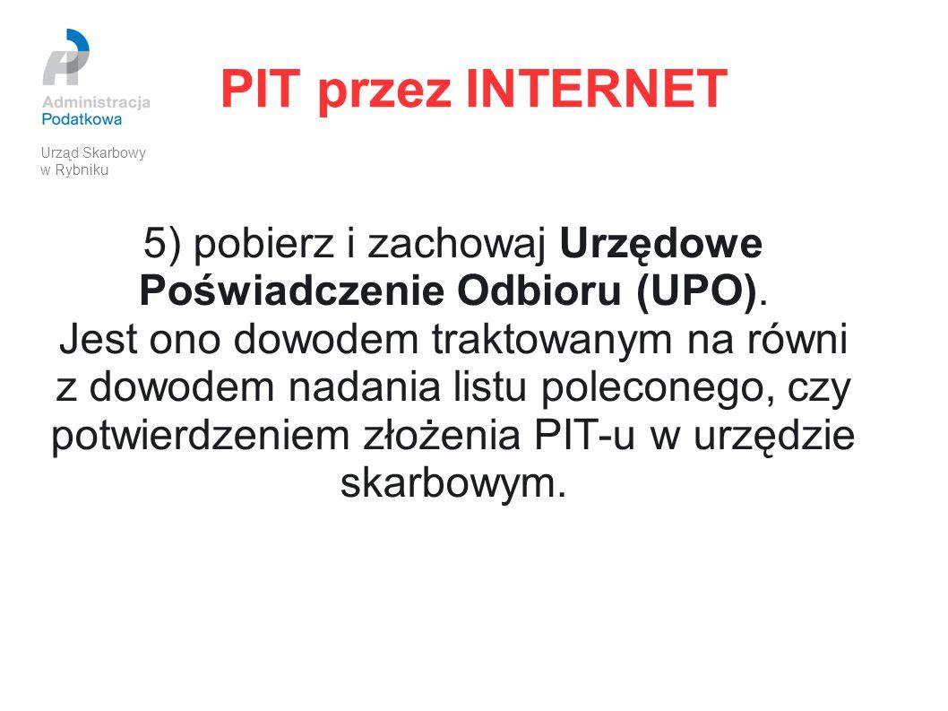 PIT przez INTERNET 5) pobierz i zachowaj Urzędowe Poświadczenie Odbioru (UPO). Jest ono dowodem traktowanym na równi z dowodem nadania listu poleconeg