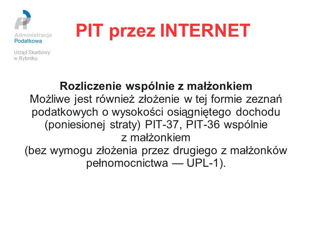 PIT przez INTERNET Rozliczenie wspólnie z małżonkiem Możliwe jest również złożenie w tej formie zeznań podatkowych o wysokości osiągniętego dochodu (p