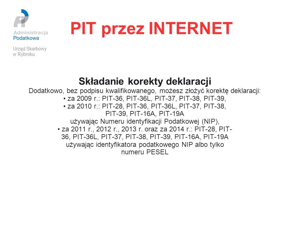 PIT przez INTERNET Składanie korekty deklaracji Dodatkowo, bez podpisu kwalifikowanego, możesz złożyć korektę deklaracji: za 2009 r.: PIT-36, PIT-36L,