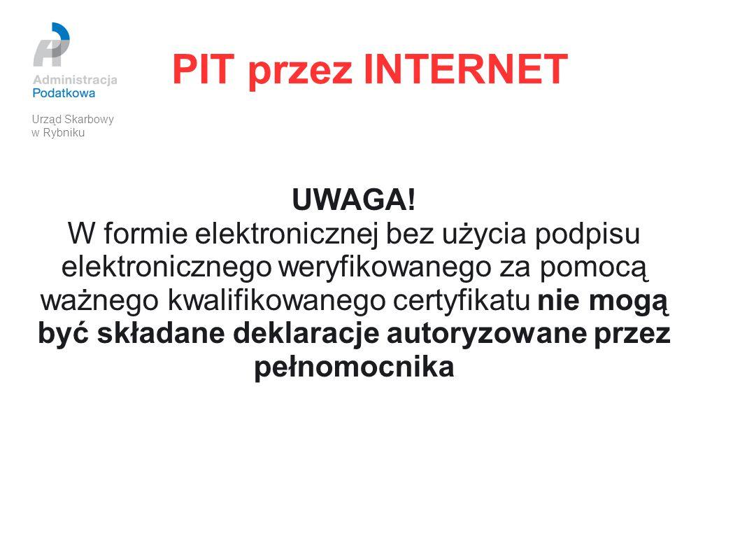PIT przez INTERNET UWAGA! W formie elektronicznej bez użycia podpisu elektronicznego weryfikowanego za pomocą ważnego kwalifikowanego certyfikatu nie