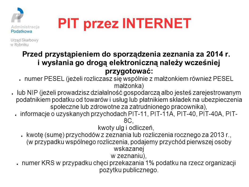 PIT przez INTERNET Przed przystąpieniem do sporządzenia zeznania za 2014 r. i wysłania go drogą elektroniczną należy wcześniej przygotować: ● numer PE