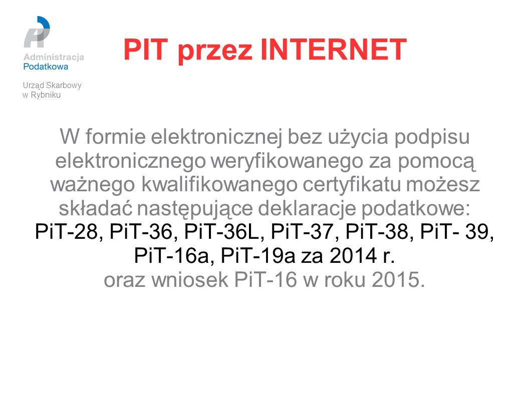 PIT przez INTERNET W formie elektronicznej bez użycia podpisu elektronicznego weryfikowanego za pomocą ważnego kwalifikowanego certyfikatu możesz skła