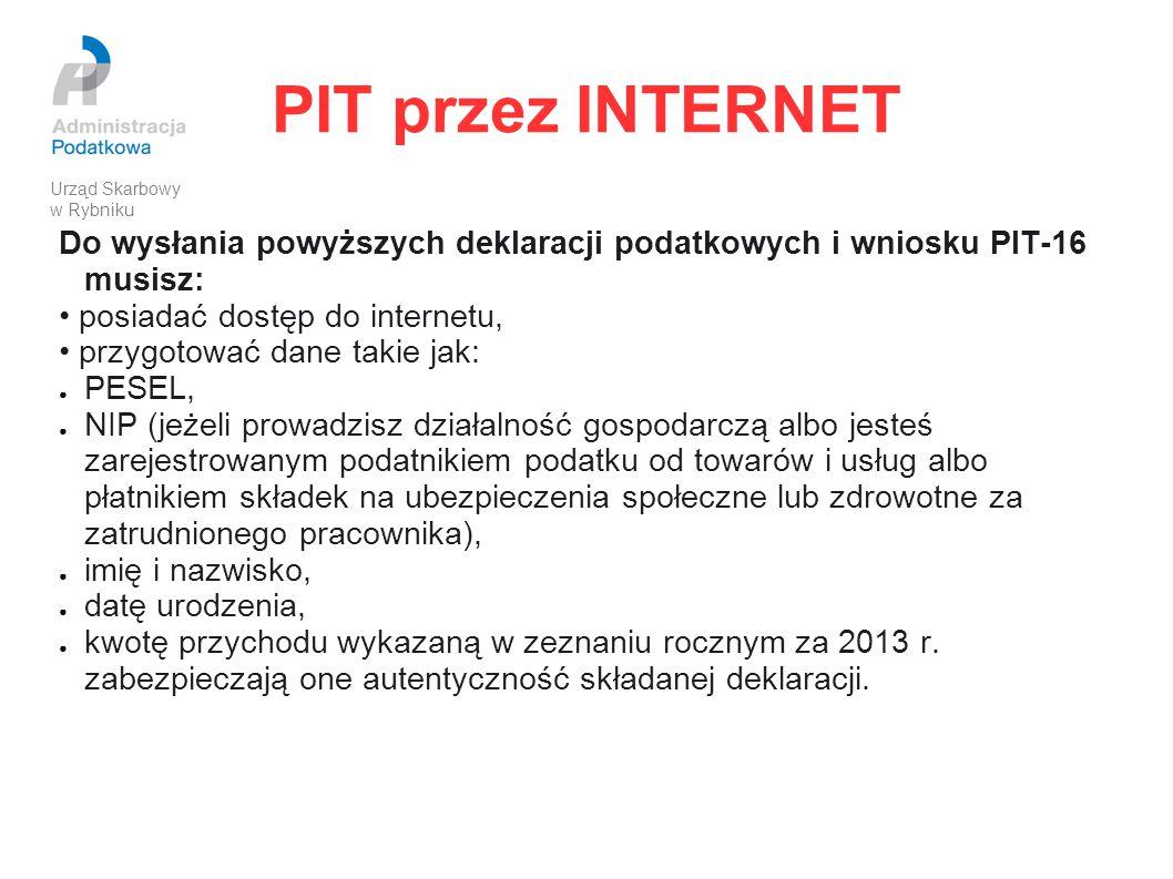 PIT przez INTERNET Do wysłania powyższych deklaracji podatkowych i wniosku PIT-16 musisz: posiadać dostęp do internetu, przygotować dane takie jak: ●