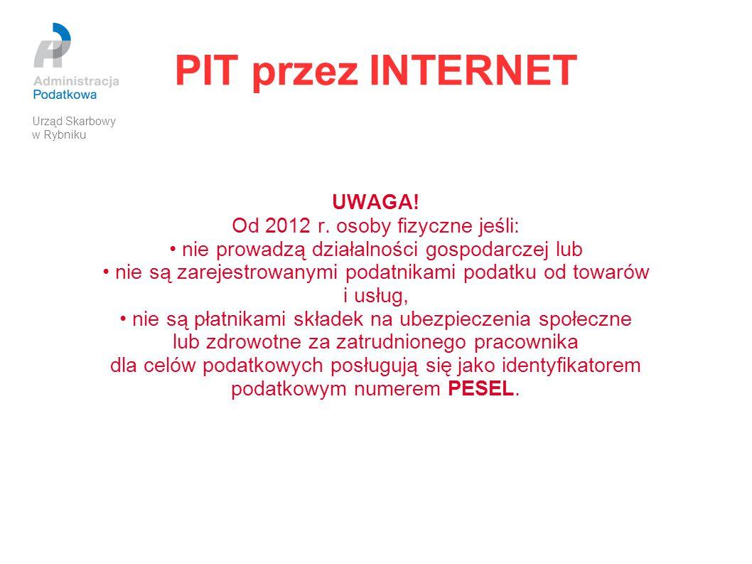 PIT przez INTERNET UWAGA! Od 2012 r. osoby fizyczne jeśli: nie prowadzą działalności gospodarczej lub nie są zarejestrowanymi podatnikami podatku od t