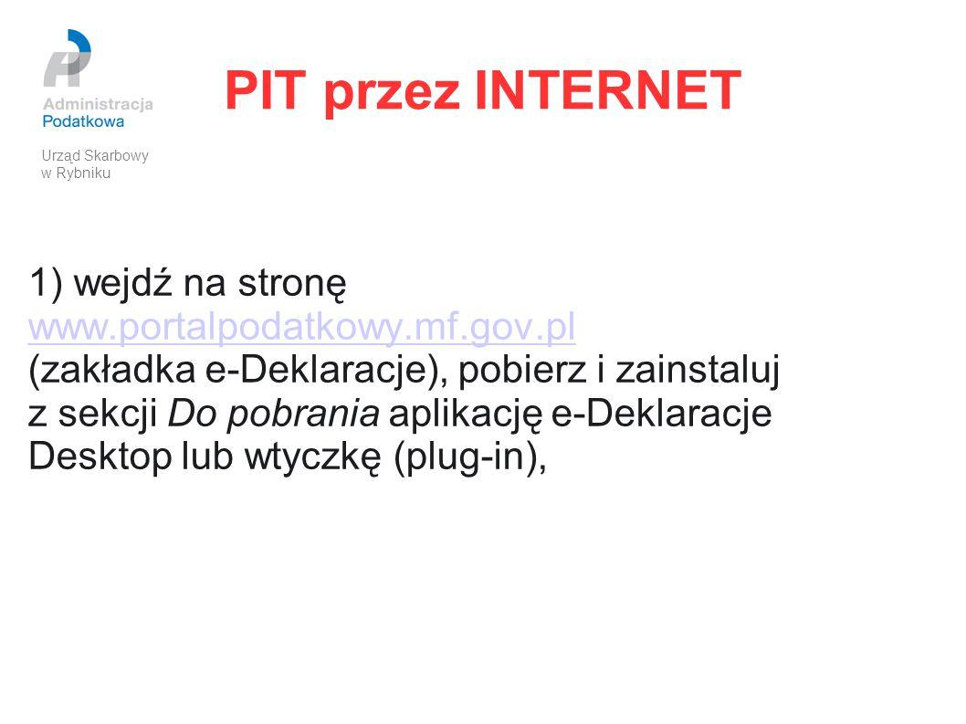 PIT przez INTERNET 2) wypełnij odpowiedni formularz w aplikacji e-Deklaracje Desktop lub pobierz formularz ze strony www.portalpodatkowy.mf.gov.pl (zakładka e-Deklaracje), www.portalpodatkowy.mf.gov.pl sekcja Formularze, a następnie wypełnij, Urząd Skarbowy w Rybniku
