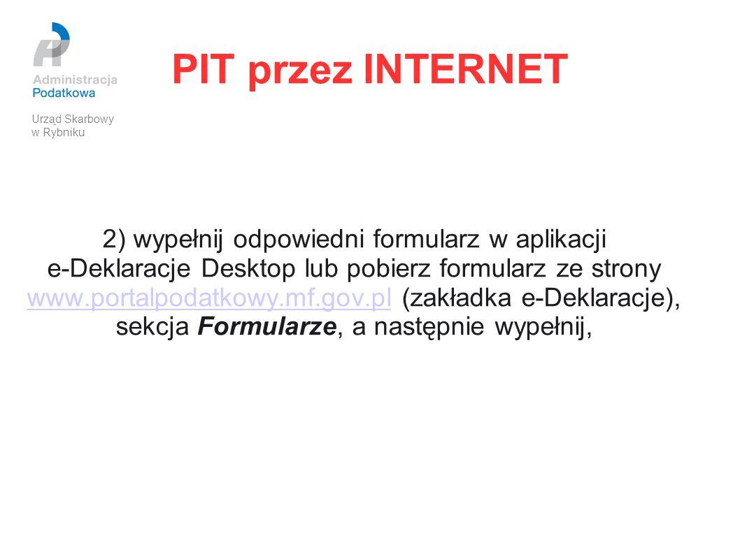 PIT przez INTERNET 2) wypełnij odpowiedni formularz w aplikacji e-Deklaracje Desktop lub pobierz formularz ze strony www.portalpodatkowy.mf.gov.pl (za
