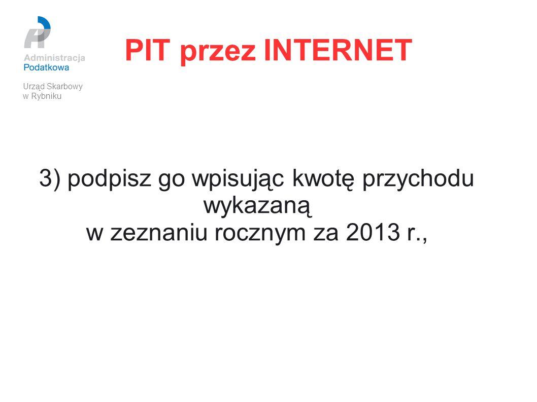 PIT przez INTERNET 3) podpisz go wpisując kwotę przychodu wykazaną w zeznaniu rocznym za 2013 r., Urząd Skarbowy w Rybniku