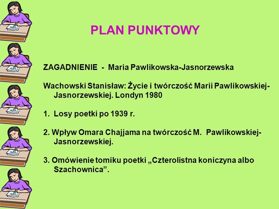 ZAGADNIENIE - Maria Pawlikowska-Jasnorzewska Wachowski Stanisław: Życie i twórczość Marii Pawlikowskiej- Jasnorzewskiej. Londyn 1980 1.Losy poetki po