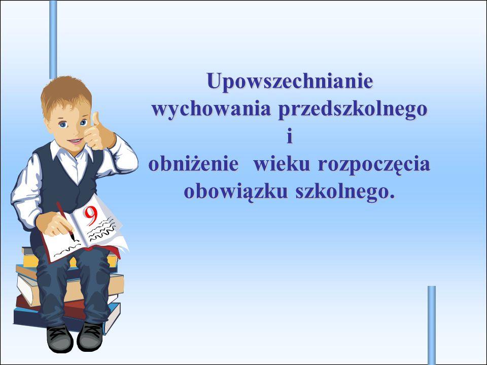 Upowszechnianie wychowania przedszkolnego Od dnia 1 września 2011 roku prawo dzieci w wieku 5 lat do rocznego wychowania przedszkolnego zostało przekształcone w obowiązek rocznego przygotowania przedszkolnego