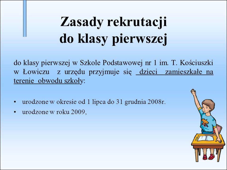 Zasady rekrutacji do klasy pierwszej do klasy pierwszej w Szkole Podstawowej nr 1 im. T. Kościuszki w Łowiczu z urzędu przyjmuje się dzieci zamieszkał