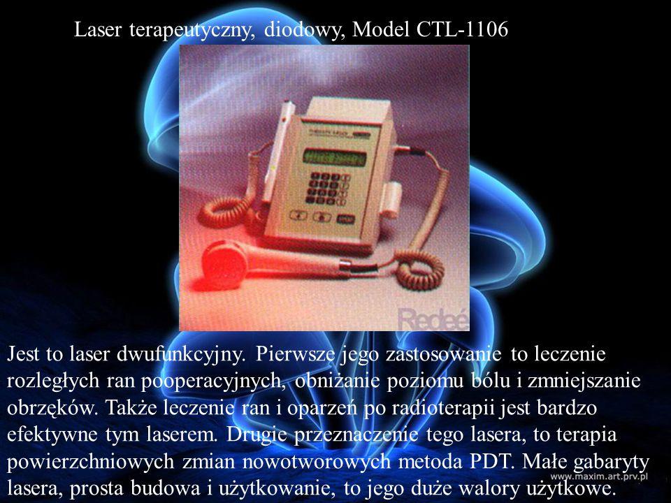 Laser terapeutyczny, diodowy, Model CTL-1106 Jest to laser dwufunkcyjny. Pierwsze jego zastosowanie to leczenie rozległych ran pooperacyjnych, obniżan
