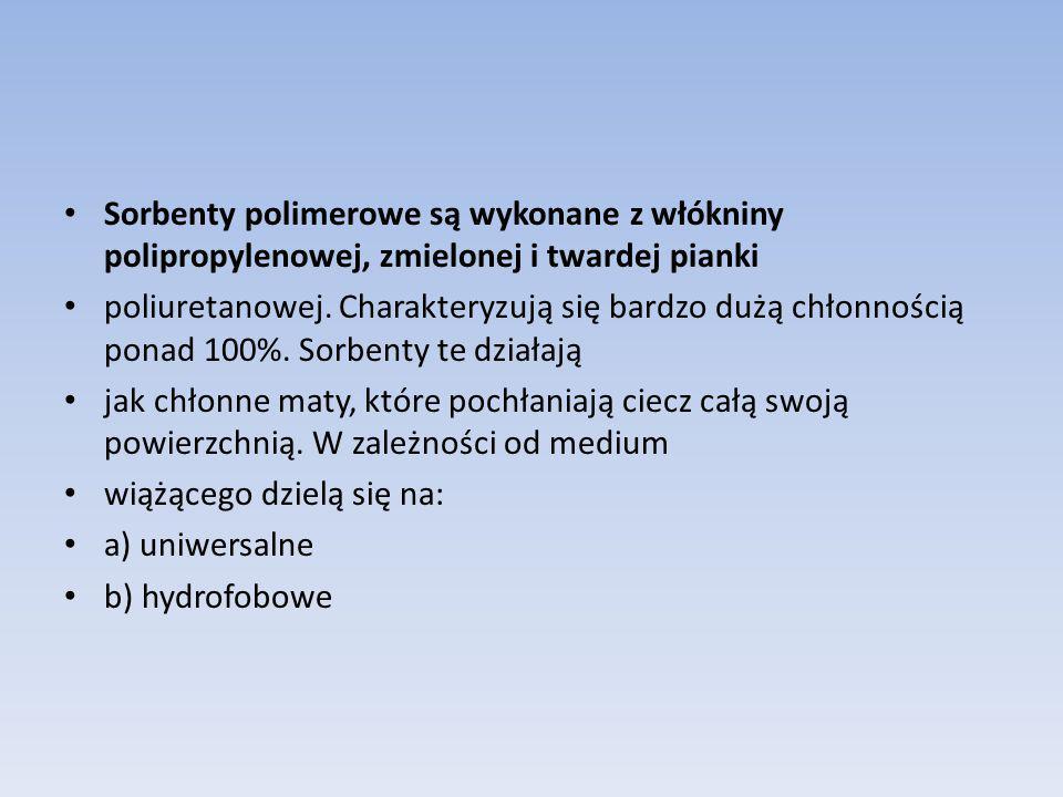 Sorbenty polimerowe są wykonane z włókniny polipropylenowej, zmielonej i twardej pianki poliuretanowej. Charakteryzują się bardzo dużą chłonnością pon