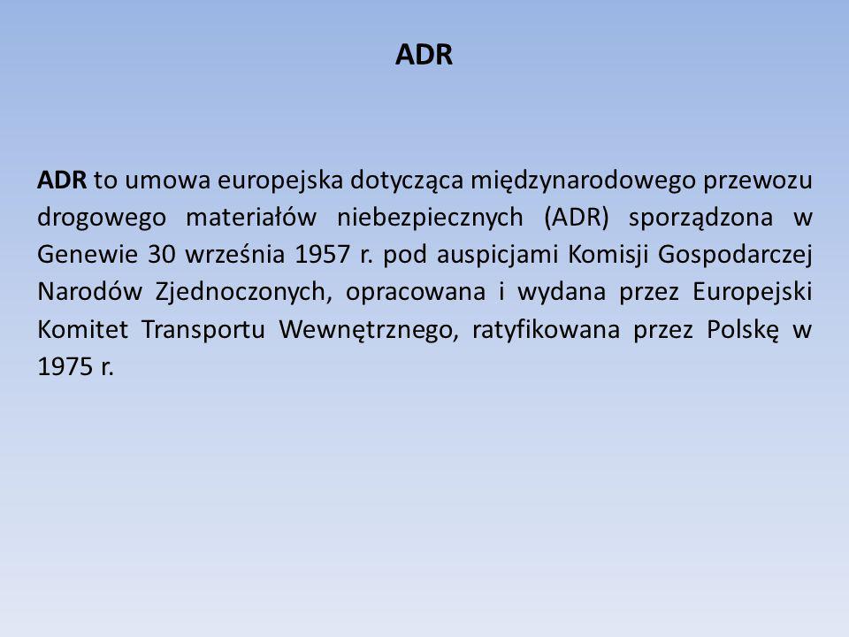ADR ADR to umowa europejska dotycząca międzynarodowego przewozu drogowego materiałów niebezpiecznych (ADR) sporządzona w Genewie 30 września 1957 r. p