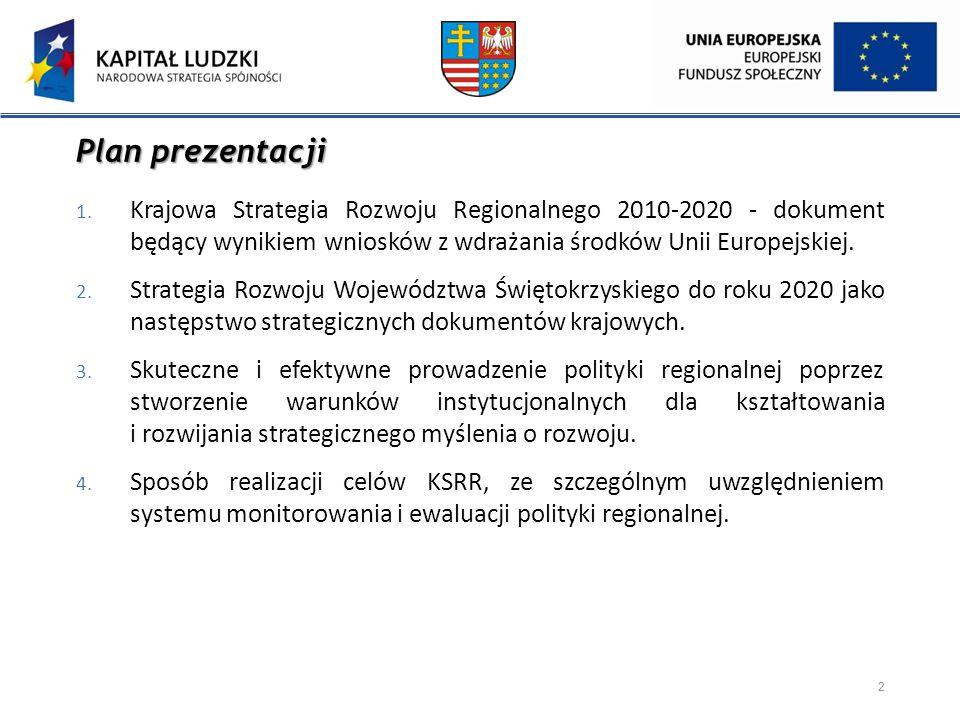 Plan prezentacji 1. Krajowa Strategia Rozwoju Regionalnego 2010-2020 - dokument będący wynikiem wniosków z wdrażania środków Unii Europejskiej. 2. Str