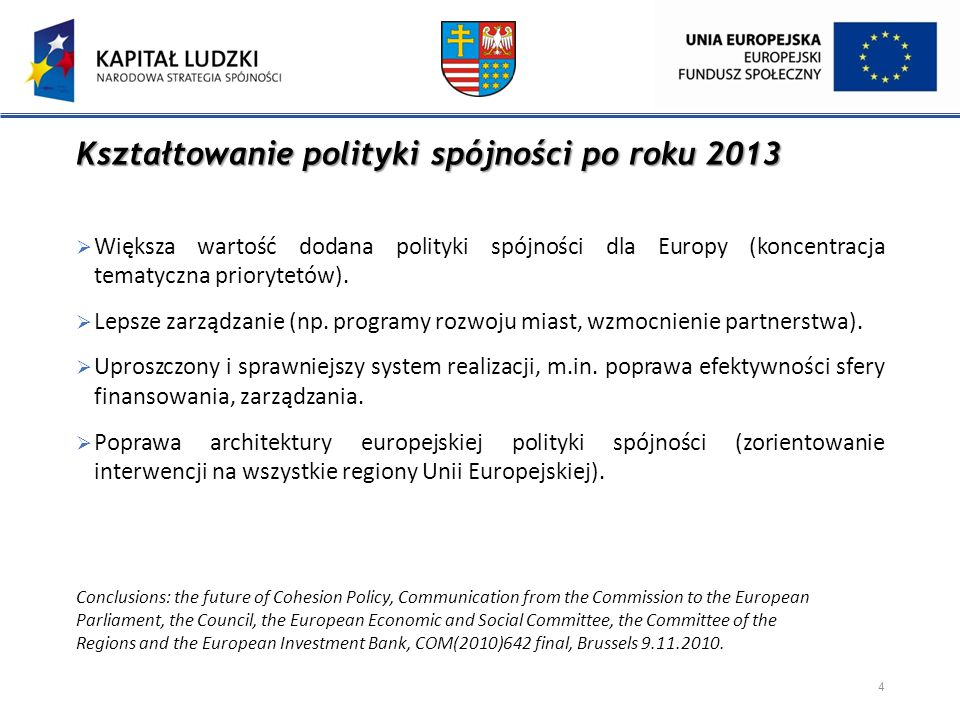 Kształtowanie polityki spójności po roku 2013  Większa wartość dodana polityki spójności dla Europy (koncentracja tematyczna priorytetów).  Lepsze z