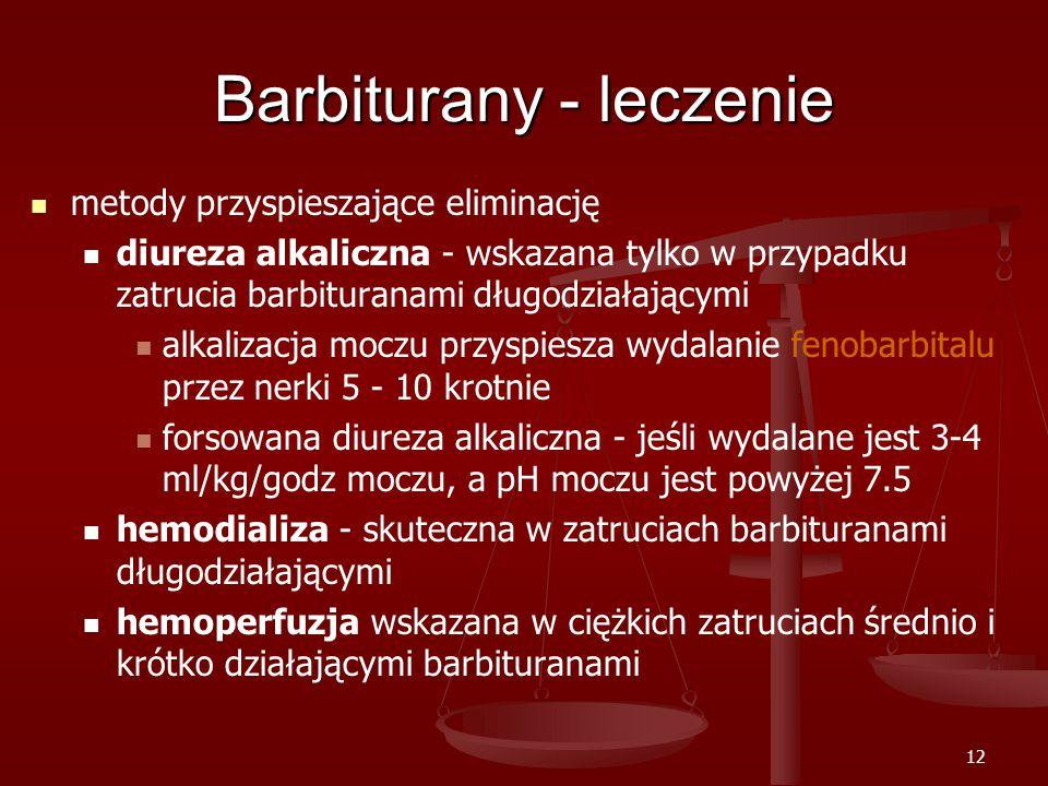 12 Barbiturany - leczenie metody przyspieszające eliminację diureza alkaliczna - wskazana tylko w przypadku zatrucia barbituranami długodziałającymi alkalizacja moczu przyspiesza wydalanie fenobarbitalu przez nerki 5 - 10 krotnie forsowana diureza alkaliczna - jeśli wydalane jest 3-4 ml/kg/godz moczu, a pH moczu jest powyżej 7.5 hemodializa - skuteczna w zatruciach barbituranami długodziałającymi hemoperfuzja wskazana w ciężkich zatruciach średnio i krótko działającymi barbituranami