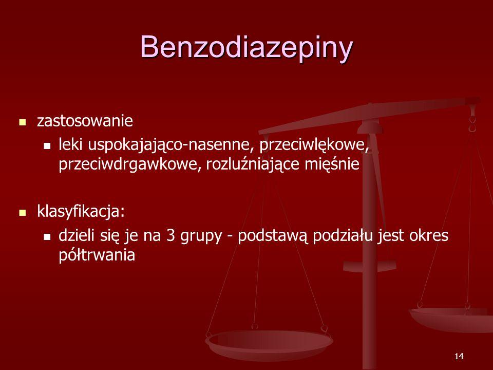 14 Benzodiazepiny zastosowanie leki uspokajająco-nasenne, przeciwlękowe, przeciwdrgawkowe, rozluźniające mięśnie klasyfikacja: dzieli się je na 3 grupy - podstawą podziału jest okres półtrwania
