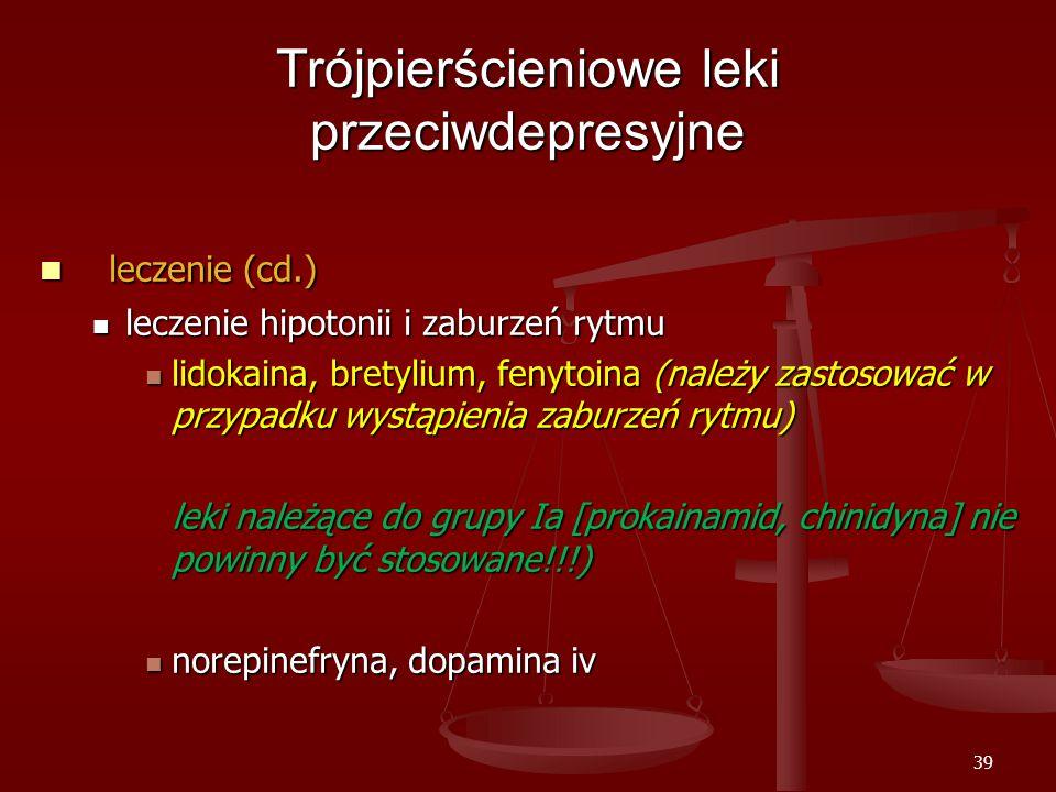 39 Trójpierścieniowe leki przeciwdepresyjne leczenie (cd.) leczenie (cd.) leczenie hipotonii i zaburzeń rytmu leczenie hipotonii i zaburzeń rytmu lidokaina, bretylium, fenytoina (należy zastosować w przypadku wystąpienia zaburzeń rytmu) lidokaina, bretylium, fenytoina (należy zastosować w przypadku wystąpienia zaburzeń rytmu) leki należące do grupy Ia [prokainamid, chinidyna] nie powinny być stosowane!!!) norepinefryna, dopamina iv norepinefryna, dopamina iv