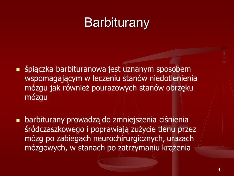 4 Barbiturany śpiączka barbituranowa jest uznanym sposobem wspomagającym w leczeniu stanów niedotlenienia mózgu jak również pourazowych stanów obrzęku mózgu barbiturany prowadzą do zmniejszenia ciśnienia śródczaszkowego i poprawiają zużycie tlenu przez mózg po zabiegach neurochirurgicznych, urazach mózgowych, w stanach po zatrzymaniu krążenia