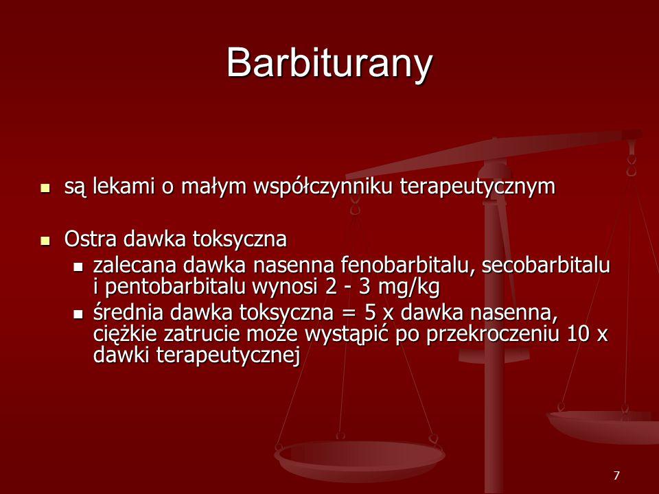 7 Barbiturany są lekami o małym współczynniku terapeutycznym są lekami o małym współczynniku terapeutycznym Ostra dawka toksyczna Ostra dawka toksyczna zalecana dawka nasenna fenobarbitalu, secobarbitalu i pentobarbitalu wynosi 2 - 3 mg/kg zalecana dawka nasenna fenobarbitalu, secobarbitalu i pentobarbitalu wynosi 2 - 3 mg/kg średnia dawka toksyczna = 5 x dawka nasenna, ciężkie zatrucie może wystąpić po przekroczeniu 10 x dawki terapeutycznej średnia dawka toksyczna = 5 x dawka nasenna, ciężkie zatrucie może wystąpić po przekroczeniu 10 x dawki terapeutycznej