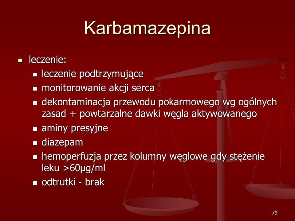 79 Karbamazepina leczenie: leczenie: leczenie podtrzymujące leczenie podtrzymujące monitorowanie akcji serca monitorowanie akcji serca dekontaminacja przewodu pokarmowego wg ogólnych zasad + powtarzalne dawki węgla aktywowanego dekontaminacja przewodu pokarmowego wg ogólnych zasad + powtarzalne dawki węgla aktywowanego aminy presyjne aminy presyjne diazepam diazepam hemoperfuzja przez kolumny węglowe gdy stężenie leku >60μg/ml hemoperfuzja przez kolumny węglowe gdy stężenie leku >60μg/ml odtrutki - brak odtrutki - brak