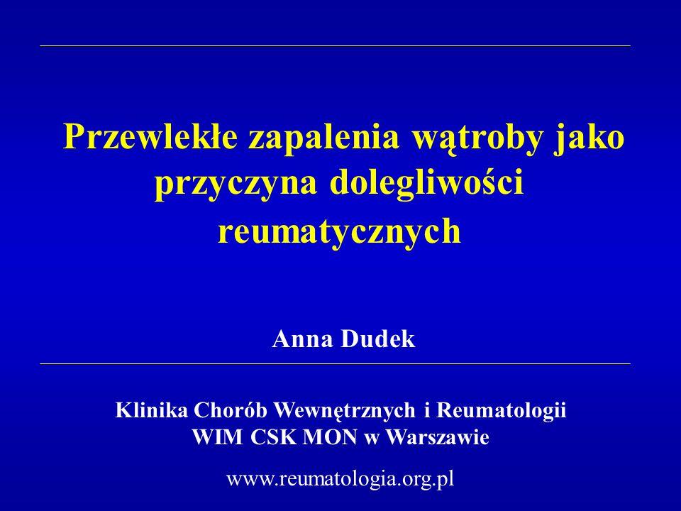 Przewlekłe zapalenia wątroby jako przyczyna dolegliwości reumatycznych Anna Dudek Klinika Chorób Wewnętrznych i Reumatologii WIM CSK MON w Warszawie w