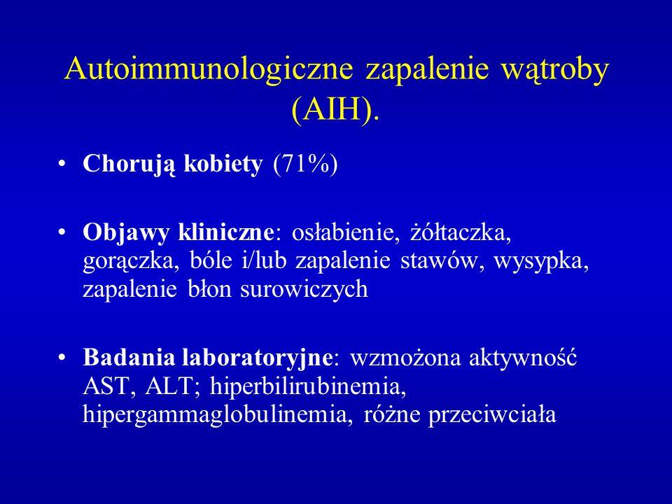 Autoimmunologiczne zapalenie wątroby (AIH). Chorują kobiety (71%) Objawy kliniczne: osłabienie, żółtaczka, gorączka, bóle i/lub zapalenie stawów, wysy