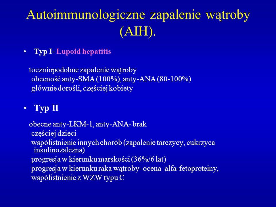 Autoimmunologiczne zapalenie wątroby (AIH). Typ I- Lupoid hepatitis toczniopodobne zapalenie wątroby obecność anty-SMA (100%), anty-ANA (80-100%) głów