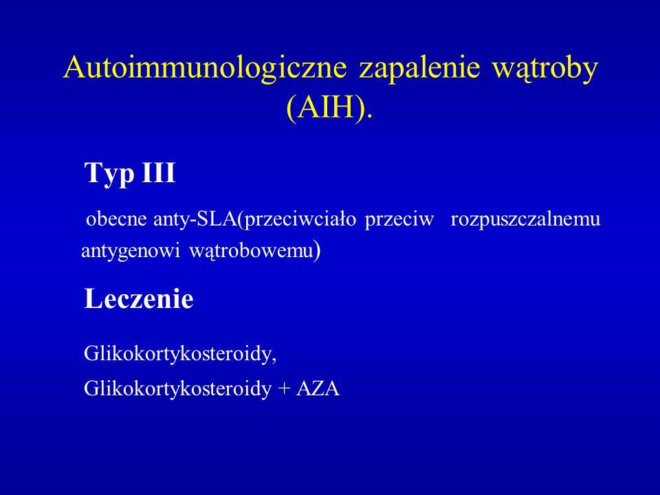 Autoimmunologiczne zapalenie wątroby (AIH). Typ III obecne anty-SLA(przeciwciało przeciw rozpuszczalnemu antygenowi wątrobowemu ) Leczenie Glikokortyk