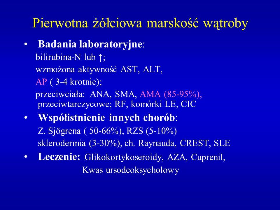 Pierwotna żółciowa marskość wątroby Badania laboratoryjne: bilirubina-N lub ↑; wzmożona aktywność AST, ALT, AP ( 3-4 krotnie); przeciwciała: ANA, SMA,