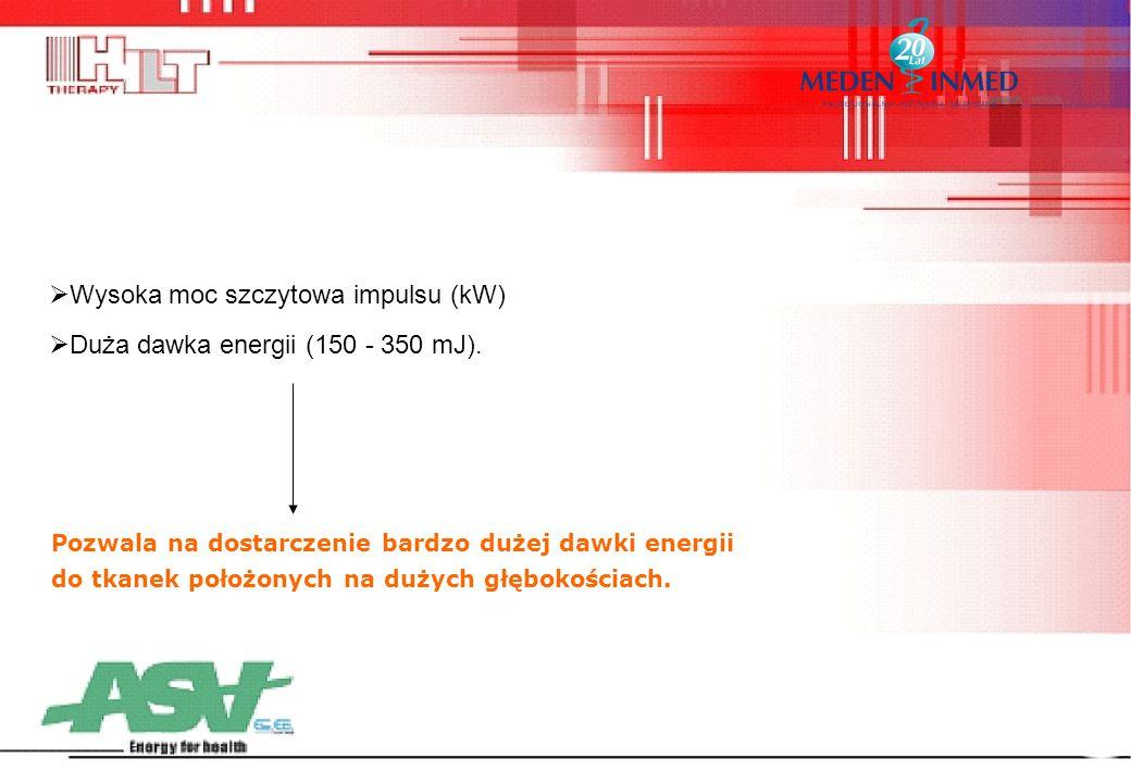  Wysoka moc szczytowa impulsu (kW)  Duża dawka energii (150 - 350 mJ). Pozwala na dostarczenie bardzo dużej dawki energii do tkanek położonych na du