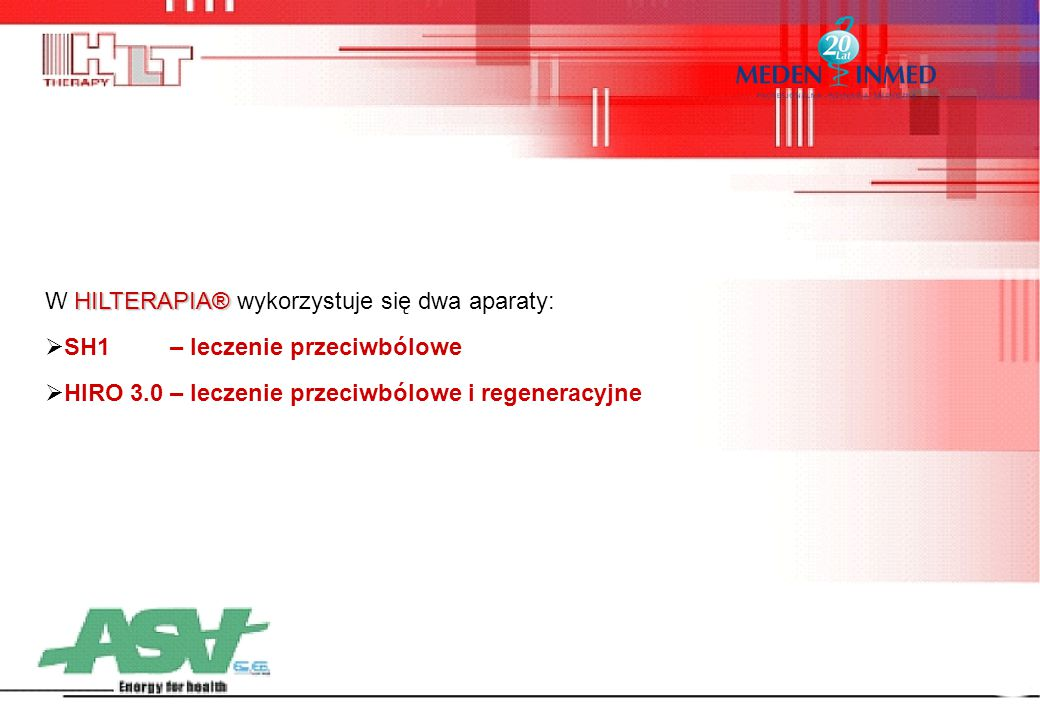 HILTERAPIA® W HILTERAPIA® wykorzystuje się dwa aparaty:  SH1 – leczenie przeciwbólowe  HIRO 3.0 – leczenie przeciwbólowe i regeneracyjne