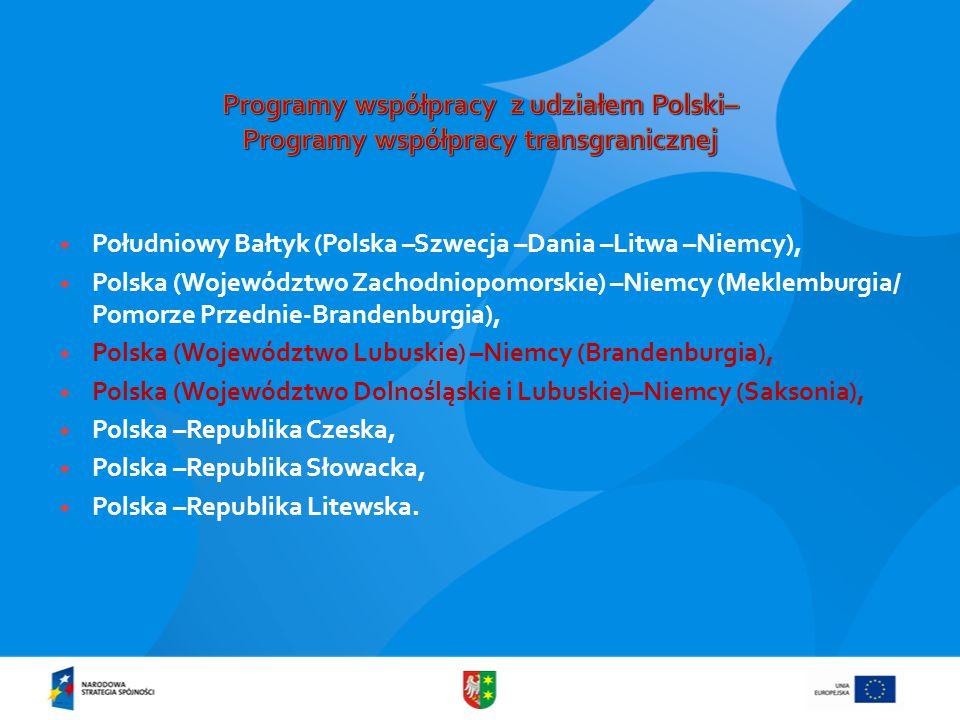  Południowy Bałtyk (Polska –Szwecja –Dania –Litwa –Niemcy),  Polska (Województwo Zachodniopomorskie) –Niemcy (Meklemburgia/ Pomorze Przednie-Brandenburgia),  Polska (Województwo Lubuskie) –Niemcy (Brandenburgia),  Polska (Województwo Dolnośląskie i Lubuskie)–Niemcy (Saksonia),  Polska –Republika Czeska,  Polska –Republika Słowacka,  Polska –Republika Litewska.