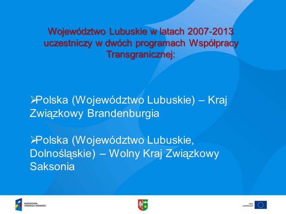 www.lubuskie.pl Województwo Lubuskie w latach 2007-2013 uczestniczy w dwóch programach Współpracy Transgranicznej:  Polska (Województwo Lubuskie) – Kraj Związkowy Brandenburgia  Polska (Województwo Lubuskie, Dolnośląskie) – Wolny Kraj Związkowy Saksonia