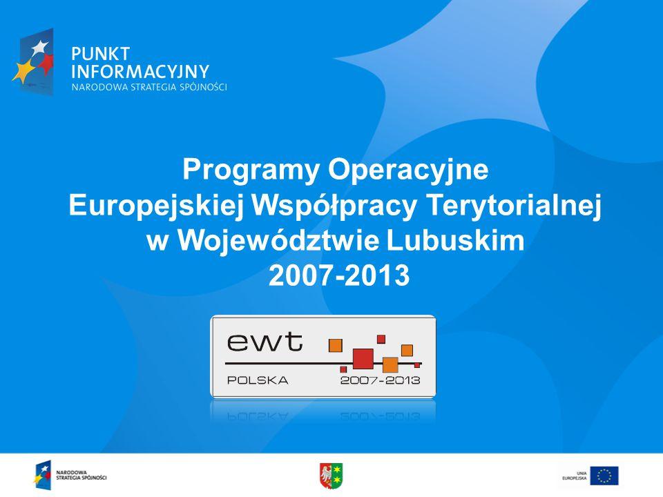 www.lubuskie.pl Programy Operacyjne Europejskiej Współpracy Terytorialnej w Województwie Lubuskim 2007-2013