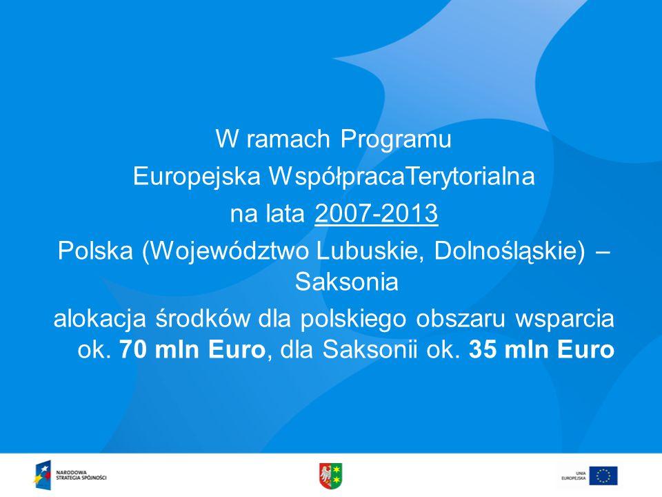W ramach Programu Europejska WspółpracaTerytorialna na lata 2007-2013 Polska (Województwo Lubuskie, Dolnośląskie) – Saksonia alokacja środków dla polskiego obszaru wsparcia ok.