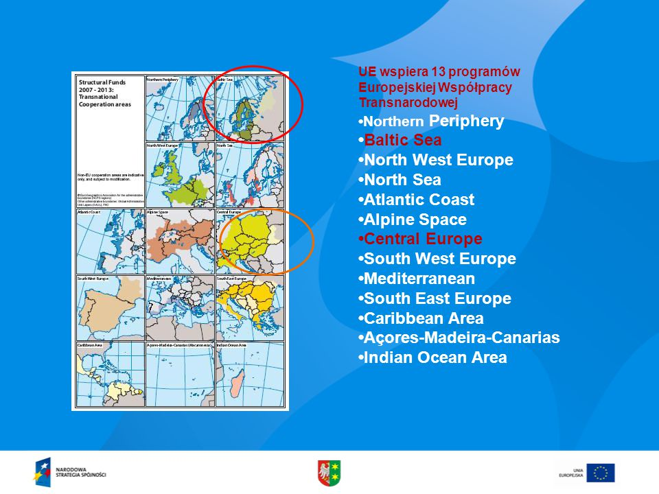 UE wspiera 13 programów Europejskiej Współpracy Transnarodowej Northern Periphery Baltic Sea North West Europe North Sea Atlantic Coast Alpine Space Central Europe South West Europe Mediterranean South East Europe Caribbean Area Açores-Madeira-Canarias Indian Ocean Area
