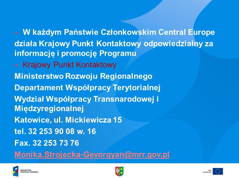  W każdym Państwie Członkowskim Central Europe działa Krajowy Punkt Kontaktowy odpowiedzialny za informację i promocję Programu  Krajowy Punkt Kontaktowy Ministerstwo Rozwoju Regionalnego Departament Współpracy Terytorialnej Wydział Współpracy Transnarodowej i Międzyregionalnej Katowice, ul.