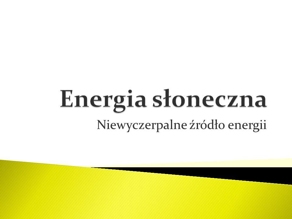 Energia słoneczna jest najbezpieczniejszym, niewyczerpalnym i największym źródłem energii.